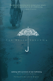 The White Umbrella: Standing with Survivors of Sex Trafficking / New edition - eBook  -     By: Mary Frances Bowley