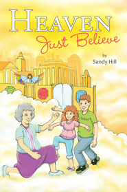 Heaven, Just Believe - eBook  -     By: Sandy Hill