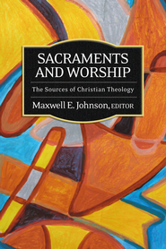 Sacraments and Worship: The Sources of Christian Theology - eBook  -     By: Maxwell E. Johnson