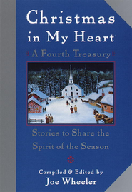 Christmas in My Heart, A Fourth Treasury: Stories To Share The Spirit Of The Season - eBook  -     By: Compiled & Edited by Joe Wheeler