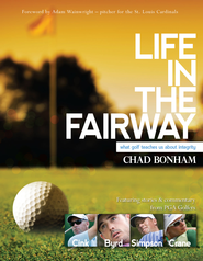 Life in the Fairway: What Golf Teaches Us About Integrity - eBook  -     By: Chad Bonham