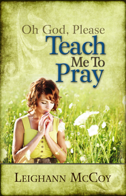 Oh God, Please: Teach Me to Pray - eBook  -     By: Leighann McCoy
