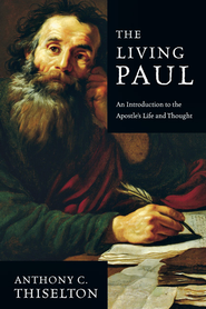 The Living Paul: An Introduction to the Apostle's Life and Thought - eBook  -     By: Anthony C. Thiselton