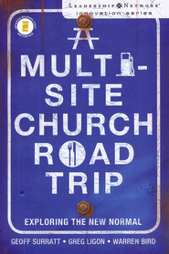 A Multi-Site Church Roadtrip: Exploring the New Normal - eBook  -     By: Geoff Surratt, Greg Ligon, Warren Bird