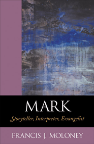 Mark: Storyteller, Interpreter, Evangelist - eBook  -     By: Francis J. Moloney