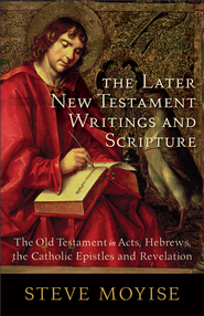 Later New Testament Writings and Scripture, The: The Old Testament in Acts, Hebrews, the Catholic Epistles and Revelation - eBook  -     By: Steve Moyise