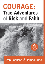 Courage: True Adventures of Risk and Faith - eBook  -     By: Peb Jackson, James Lund