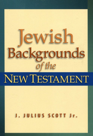 Jewish Backgrounds of the New Testament - eBook  -     By: J. Julius Scott, Jr.