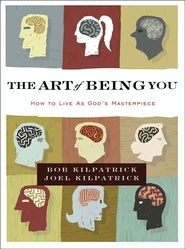 The Art of Being You: How to Live as God's Masterpiece - eBook  -     By: Bob Kilpatrick, Joel Kilpatrick