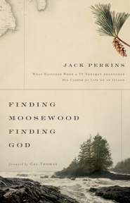 Finding Moosewood, Finding God: What Happened When a TV Newsman Abandoned His Career for Life on an Island - eBook  -     By: Jack Perkins