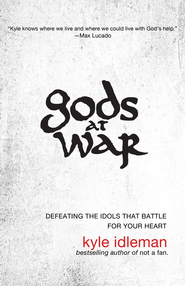 Gods at War: Defeating the Idols That Battle for Your Heart - eBook  -     By: Kyle Idleman