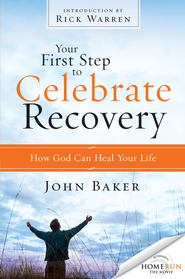 Your First Step to Celebrate Recovery: How God Can Heal Your Life - eBook  -     By: John Baker