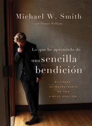 Una bendicion sencilla: El poder extraordinario de una simple oracion - eBook  -     By: Michael W. Smith, Thomas Williams