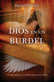 Dios en un burdel: Un viaje secreto en el trafico sexual y de rescate - eBook  -     By: Daniel Walker