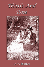Thistle And Rose - eBook  -     By: O.F. Walton