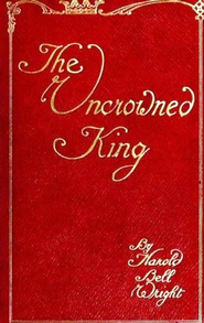 The Uncrowned King - eBook  -     By: Harold Bell Wright     Illustrated By: John Neill