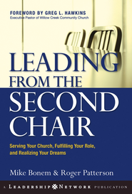 Leading from the Second Chair: Serving Your Church, Fulfilling Your Role, and Realizing Your Dreams - eBook  -     By: Mike Bonem & Roger Patterson
