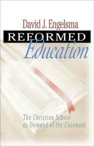 Reformed Education: The Christian School as Demand of the Covenant - eBook  -     By: David J. Engelsma
