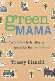 Green Mama: The Guilt-Free Guide to Helping You and Your Kids Save the Planet - eBook  -     By: Tracey Bianchi