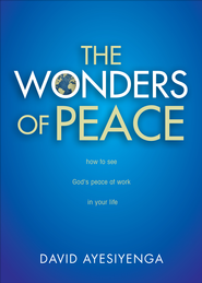 The Wonders of Peace: How to See God's Peace at Work in Your Life - eBook  -     By: David Ayesiyenga