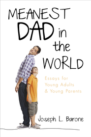 Meanest Dad in the World: Essays for Young Adults and Young Parents - eBook  -     By: Joseph L. Barone