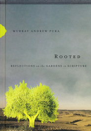 Rooted: Reflections on the Gardens in Scripture - eBook  -     By: Murray Andrew Pura