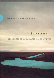 Streams: Reflections on the Waters in Scripture - eBook  -     By: Murray Andrew Pura