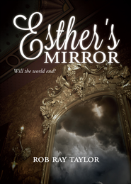 Esther's Mirror: Will the World End? - eBook  -     By: Rob Ray Taylor