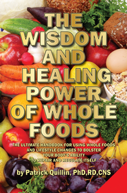 The Wisdom and Healing Power of Whole Foods                       -     By: Patrick Quillin
