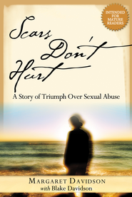 Scars Don't Hurt: A Story of Triumph Over Sexual Abuse - eBook  -     By: Margaret Davidson, Blake Davidson