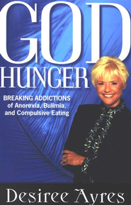 God Hunger: Breaking Addictions of Anorexia, Bulimia and Compulsive Eating - eBook  -     By: Desiree Ayres