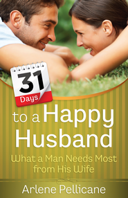 31 Days to a Happy Husband: What a Man Needs Most from His Wife - eBook  -     By: Arlene Pellicane