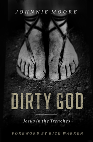 Dirty God: Jesus in the Trenches - eBook  -     By: Johnnie Moore