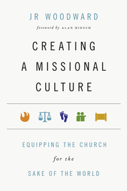 Creating a Missional Culture: Equipping the Church for the Sake of the World - eBook  -     By: JR Woodward