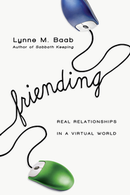 Friending: Real Relationships in a Virtual World - eBook  -     By: Lynne M. Baab