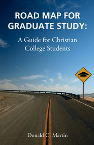Road Map for Graduate Study: A Guide for Christian College Students - eBook  -     By: Don Martin