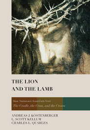 The Lion and the Lamb - eBook  -     By: Andreas J. Kostenberger, L. Scott Kellum, Charles L. Quarles