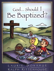 God . . Should I be Baptized?  -     By: Laurie Donahue