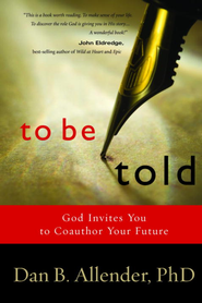 To Be Told: Know Your Story, Shape Your Future - eBook  -     By: Dan B. Allender Ph.D.