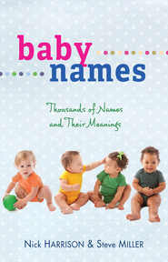 Baby Names: Thousands of Names and Their Meanings - eBook  -     By: Nick Harrison, Steve Miller