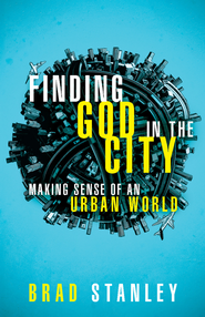 Finding God in the City: Making Sense of an Urban World - eBook  -     By: Brad Stanley