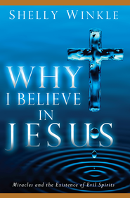 Why I Believe in Jesus - eBook  -     By: Shelly Winkle