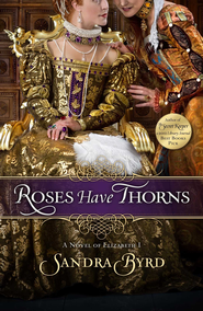 Roses Have Thorns: Elizabeth I - eBook   -     By: Sandra Byrd