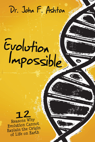 Evolution Impossible: 12 Reasons Why Evolution Cannot Explain the Origin of Life on Earth - eBook  -     By: Dr John Ashton