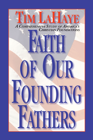 Faith of Our Founding Fathers: A Comprehensive Study of America's Christian Foundations - eBook  -     By: Tim LaHaye