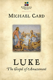 Luke: The Gospel of Amazement - eBook  -     By: Michael Card