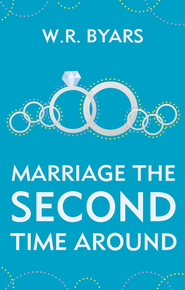 Marriage The Second Time Around - eBook  -     By: W.R. Byars