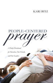 People-Centered Prayer: A Daily Devotional for Ourselves, Our Friends, and Our Leaders - eBook  -     By: Kari Bitz