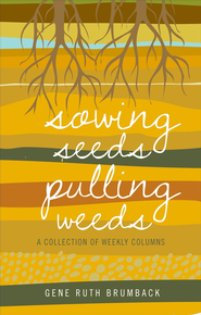 Sowing Seeds Pulling Weeds: A Collection of Weekly Columns - eBook  -     By: Gene Ruth Brumback