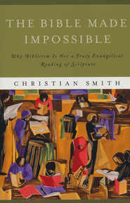 Bible Made Impossible, The: Why Biblicism Is Not a Truly Evangelical Reading of Scripture - eBook  -     By: Christian Smith